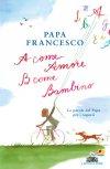 A come amore, B come bambino. Le parole del Papa per i ragazzi