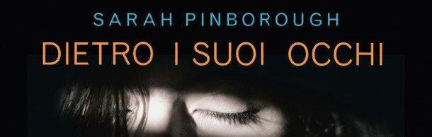 Arriva in Italia il thriller dell'estate 2017: Dietro i suoi occhi