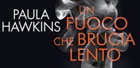 In arrivo il nuovo romanzo di Paula Hawkins: Un fuoco che brucia lento.