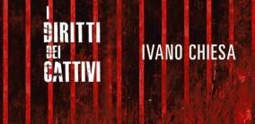 """Ivano Chiesa racconta perché ha voluto scrivere  """"I diritti dei cattivi"""""""