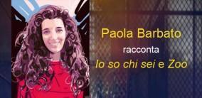 Paola Barbato ci racconta come sono nati Io so chi sei e Zoo