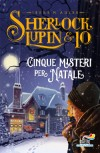 Sherlock, Lupin & Io - Cinque misteri per Natale